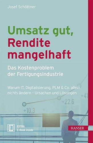 Umsatz gut, Rendite mangelhaft - das Kostenproblem der Fertigungsindustrie: Warum IT, Digitalisierung, PLM & Co allein nichts ändern - Ursachen und Lösungen