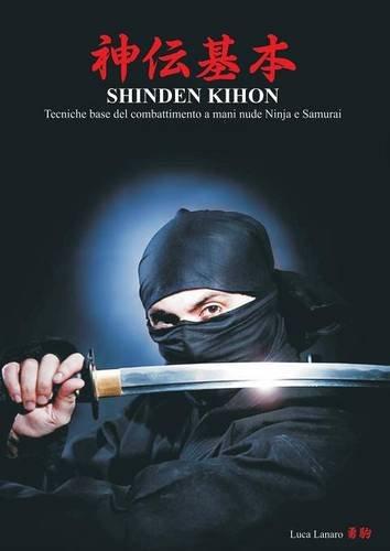 Shinden Kihon. Tecniche base del combattimento a mani nude ninja e samurai