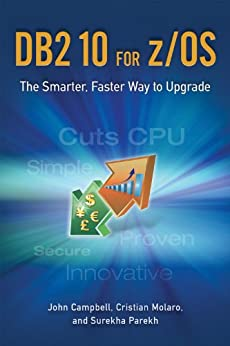 DB2 10 for z/OS: The Smarter, Faster Way to Upgrade by [Campbell, John, Molaro, Cristian, Parekh, Surekha]