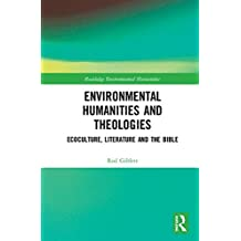 Environmental Humanities and Theologies: Ecoculture, Literature and the Bible (Routledge Environmental Humanities)