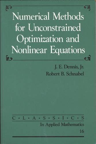 Numerical Methods for Unconstrained Optimization and Nonlinear Equations (Classics in Applied Mathematics)