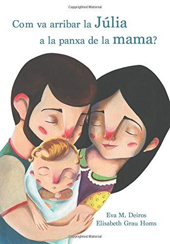 Com va arribar la Júlia a la panxa de la mama? por Eva M. Deiros