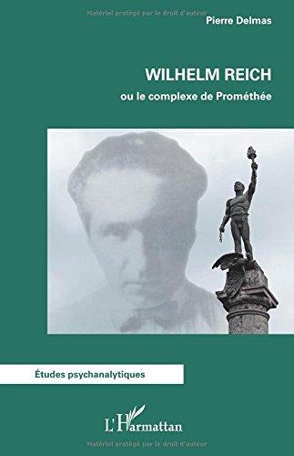 Wilhelm Reich ou le complexe de Prométhée par Pierre Delmas