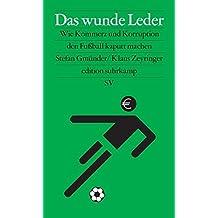 Das wunde Leder: Wie Kommerz und Korruption den Fußball kaputt machen (edition suhrkamp)