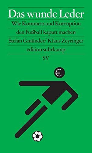 Das wunde Leder: Wie Kommerz und Korruption den Fußball kaputt machen (edition - Fußball-gesellschaft