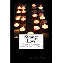 Strange Love Short Stories and Twisted Tales (Strange Stories Book 1)