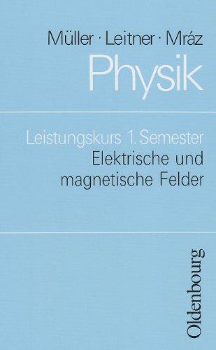 Physik (Oldenbourg) - Leistungskurs: Elektrische und magnetische Felder: Schülerbuch - Leistungskurs