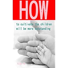How to cultivate the children will be more outstanding (English Edition)