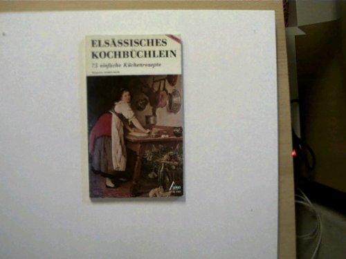 Elsässisches Kochbüchlein. Band 1: 75 einfache Küchenrezepte
