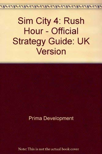 Sim City 4: UK Version: Rush Hour - Official Strategy Guide (Online Rush Hour Spiel)