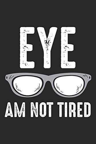 Eye Am Not Tired: Brillengläser  Notizbuch liniert DIN A5 - 120 Seiten für Notizen, Zeichnungen, Formeln | Organizer Schreibheft Planer Tagebuch