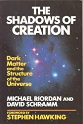 The Shadows of Creation: Dark Matter and the Structure of the Universe
