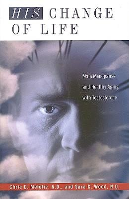 [(His Change of Life: Male Menopause and Healthy Aging with Testosterone)] [Author: Chris D. Meletis] published on (April, 2009)