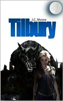 Tilbury: A Werewolf Love Story by [Moore, J.C.]
