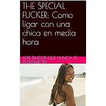 THE SPECIAL FUCKER: COMO LIGAR CON UNA CHICA EN MEDIA HORA