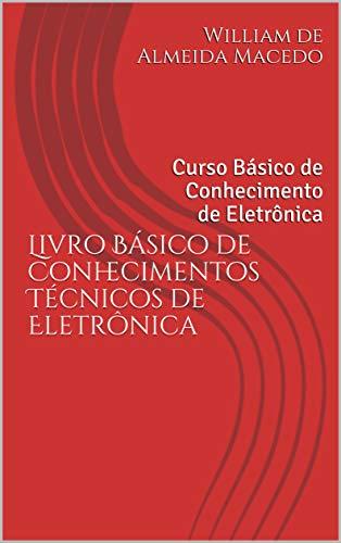 Livro Básico de Conhecimentos Técnicos de Eletrônica: Curso Básico ...