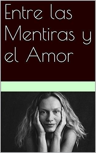Entre las Mentiras y el Amor por Carolina Chamorro