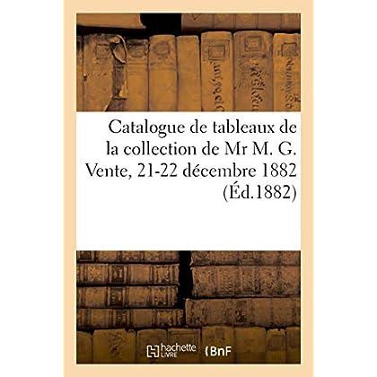 Catalogue de tableaux modernes, anciennes porcelaines de Sèvres, Saxe, Chine et Japon, objets: de la collection de Mr M. G. Vente, 21-22 décembre 1882