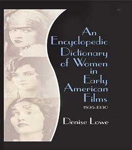 An Encyclopedic Dictionary of Women in Early American Films: 1895-1930 by [Lowe, Denise]
