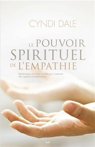 Le pouvoir spirituel de l'empathie - Développez vos dons intuitifs pour instaurer des rapports compatissants par Cyndi Dale