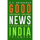 Good News India: Ordinary Indians, Extraordinary Triumphs