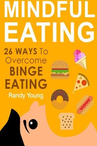 Mindful Eating 26 Ways To Overcome Binge Eating Achieve Mindful Eating