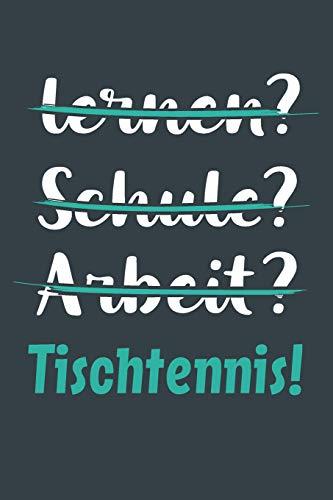 lernen? Schule? Arbeit? Tischtennis!: Notizbuch - tolles Geschenk für Notizen, Scribbeln und Erinnerungen aufbewahren | liniert mit 100 Seiten