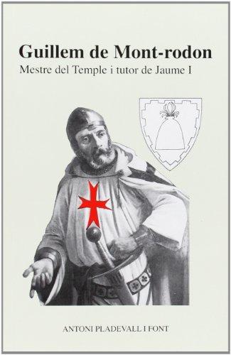 Guillem de Mont-rodon: Mestre del temple i tutor de Jaume I (Els ordes militars) por Antoni Pladevall