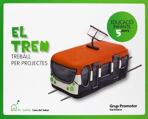 El Tren Treball de Projectes Educacio Infantil 5 Anys La Petita Casa Del Saber Catalan Grup Promotor - 9788479185718