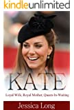 KATE: Loyal Wife, Royal Mother, Queen-In-Waiting