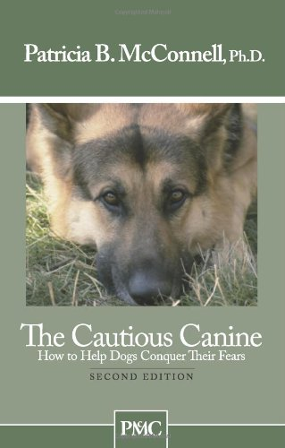 The Cautious Canine: How to Help Dogs Conquer Their Fears por Patricia B. Mcconnell