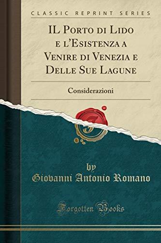 IL Porto di Lido e l'Esistenza a Venire di Venezia e Delle Sue Lagune: Considerazioni (Classic Reprint)