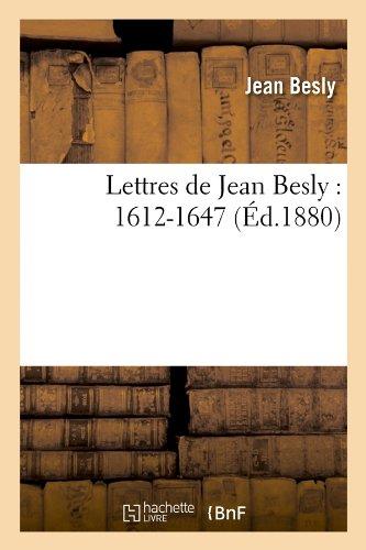 Lettres de Jean Besly : 1612-1647 (Éd.1880) par Jean Besly