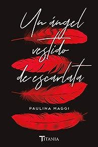 Un ángel vestido de escarlata par Paulina Maggi