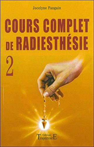 Cours complet de radiesthésie n°2 : Perfectionnement et nouveaux domaines