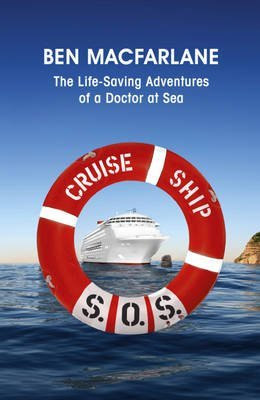 [Cruise Ship SOS: The Life-saving Adventures of a Doctor at Sea] (By: Ben MacFarlane) [published: August, 2011]