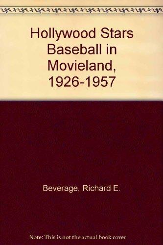 Hollywood Stars Baseball in Movieland, 1926-1957 by Richard E. Beverage (1984-06-02)