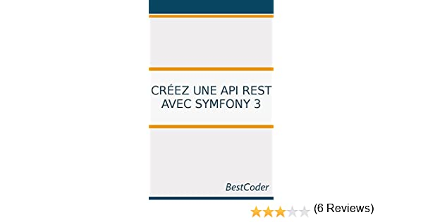 Créez une API REST avec Symfony 3 eBook: BestCoder: Amazon fr