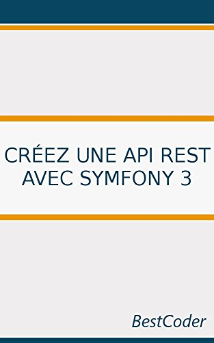 Créez une API REST avec Symfony 3 par BestCoder