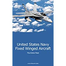 UNITED STATES NAVY FIXED WING AIRCRAFT: The Entire Fleet