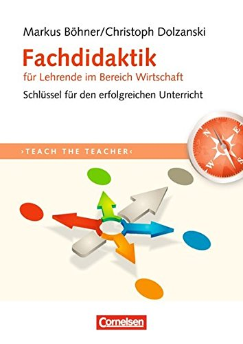 Teach the teacher: Fachdidaktik für Lehrende im Bereich Wirtschaft: Schlüssel für erfolgreichen Unterricht. Fachbuch