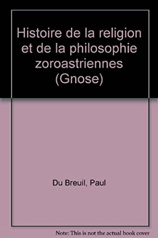 Histoire de la religion et de la philosophie zoroastriennes