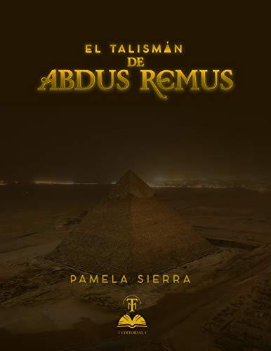 El Talismán de Abdus Remus. por Pamela Sierra