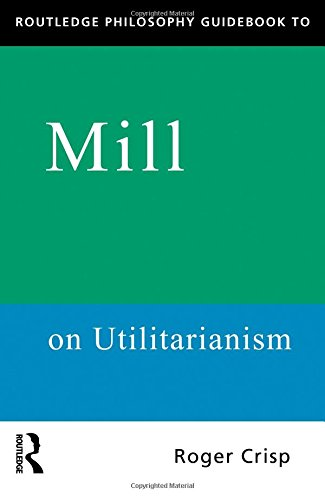 Routledge Philosophy GuideBook to Mill on Utilitarianism (Routledge Philosophy GuideBooks) por Roger Crisp