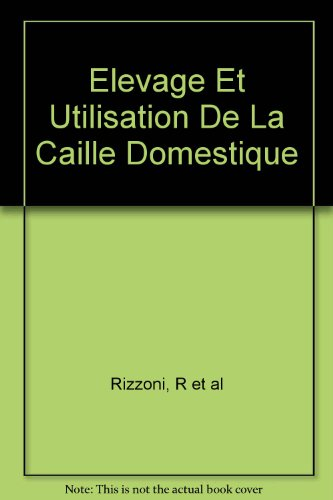 Elevage Et Utilisation De La Caille Domestique par R et al Rizzoni