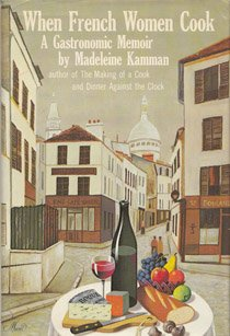 When French Women Cook: A Gastronomic Memoir par Madeleine M. Kamman