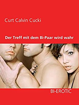 Der Treff mit dem Bi-Paar wird wahr eBook: Cucki, Curt