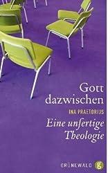 Gott dazwischen: Eine unfertige Theologie