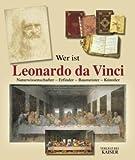 Wer ist Leonardo da Vinci: Naturwissenschafter - Erfinder - Baumeister - Künstler - Carlo Pedretti