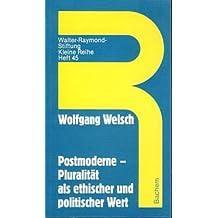 Postmoderne - Pluralität als ethischer und politischer Wert.